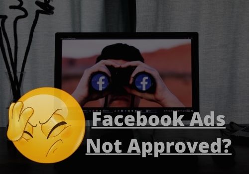 Why do Facebook ads get disapproved (And How To Fix It!)